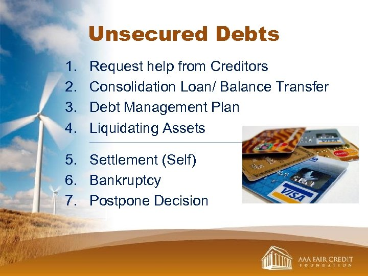 Unsecured Debts 1. 2. 3. 4. Request help from Creditors Consolidation Loan/ Balance Transfer