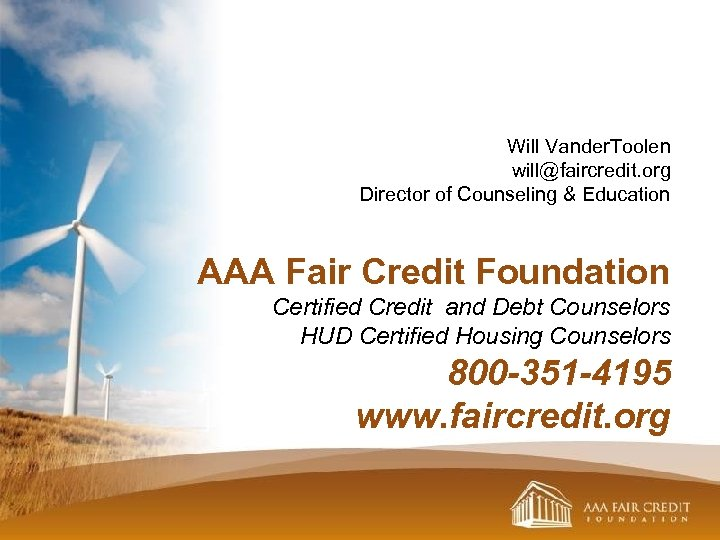 Will Vander. Toolen will@faircredit. org Director of Counseling & Education AAA Fair Credit Foundation
