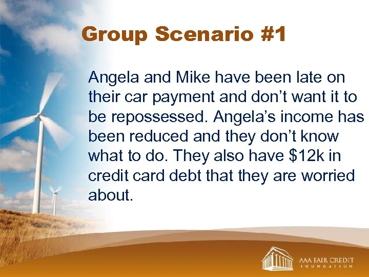 Group Scenario #1 Angela and Mike have been late on their car payment and