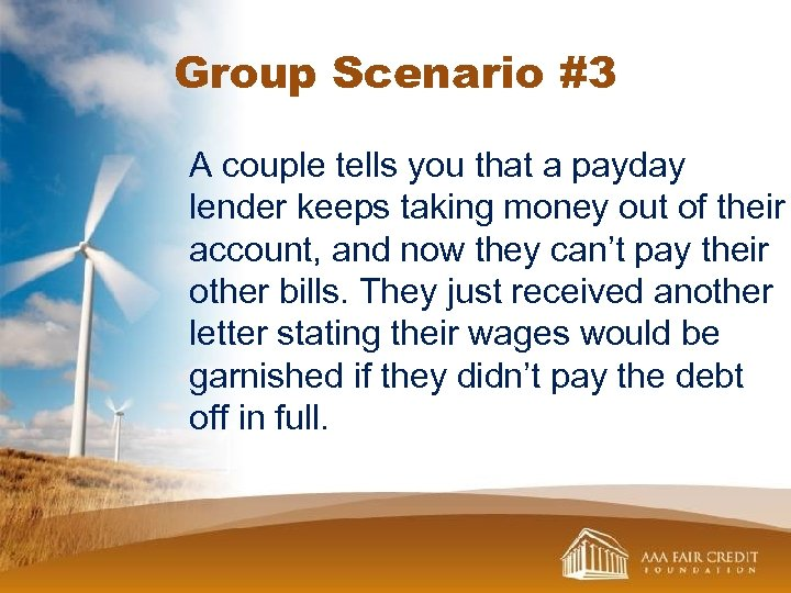Group Scenario #3 A couple tells you that a payday lender keeps taking money