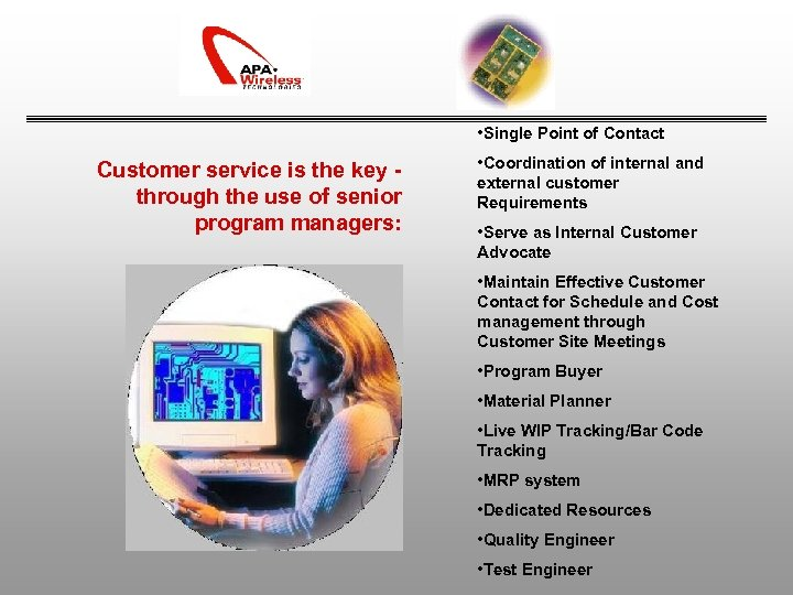 • Single Point of Contact Customer service is the key through the use