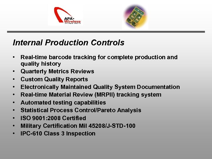 Internal Production Controls • Real-time barcode tracking for complete production and quality history •