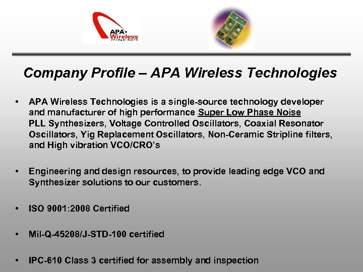 Company Profile – APA Wireless Technologies • APA Wireless Technologies is a single-source technology