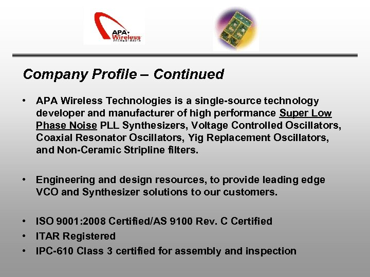 Company Profile – Continued • APA Wireless Technologies is a single-source technology developer and