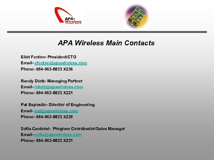 APA Wireless Main Contacts Eliot Fenton- President/CTO Email- efenton@apawireless. com Phone- 954 -563 -8833