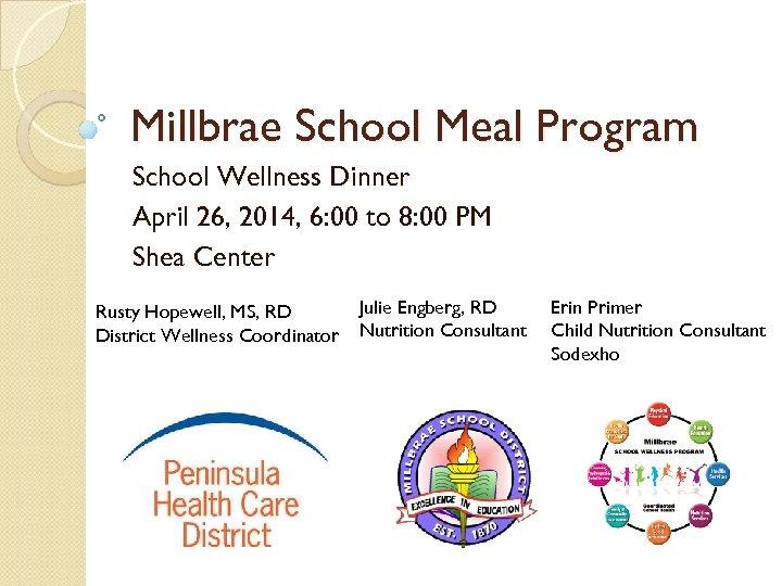 Millbrae School Meal Program School Wellness Dinner April 26, 2014, 6: 00 to 8: