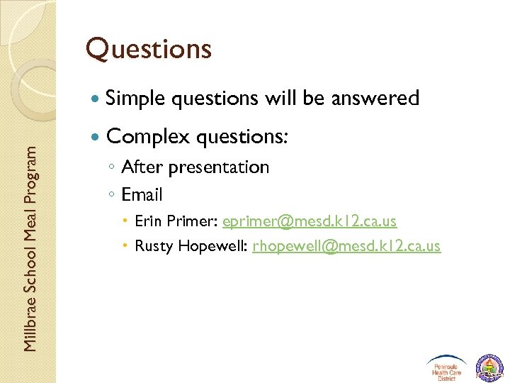 Questions Millbrae School Meal Program Simple questions will be answered Complex questions: ◦ After