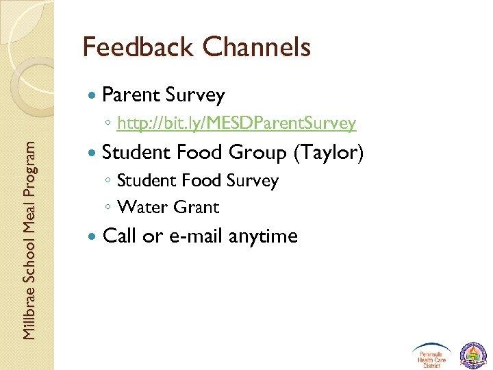 Feedback Channels Parent Survey Millbrae School Meal Program ◦ http: //bit. ly/MESDParent. Survey Student
