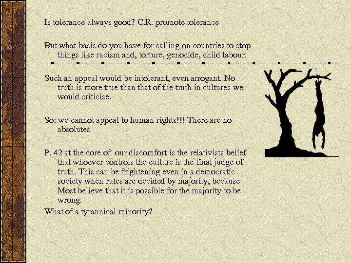 Is tolerance always good? C. R. promote tolerance But what basis do you have