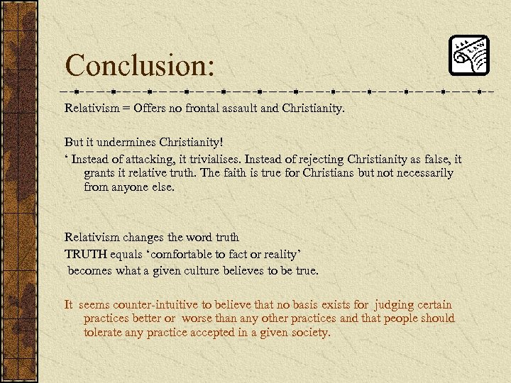 Conclusion: Relativism = Offers no frontal assault and Christianity. But it undermines Christianity! '