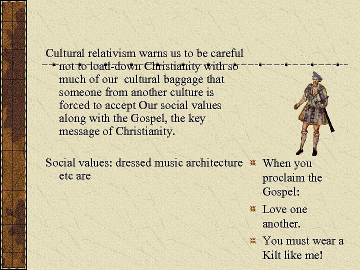 Cultural relativism warns us to be careful not to load-down Christianity with so much