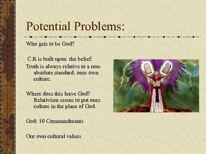 Potential Problems: Who gets to be God? C. R is built upon the