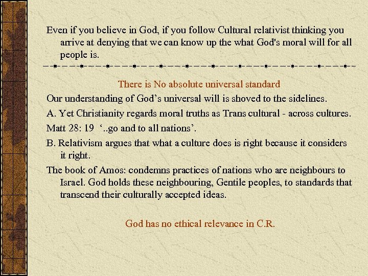 Even if you believe in God, if you follow Cultural relativist thinking you arrive