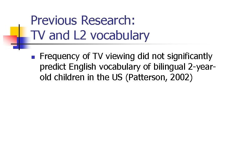 Previous Research: TV and L 2 vocabulary n Frequency of TV viewing did not
