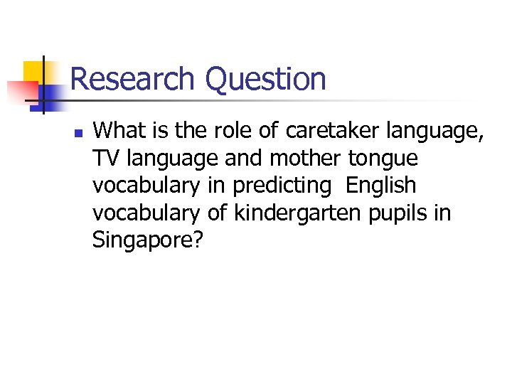 Research Question n What is the role of caretaker language, TV language and mother