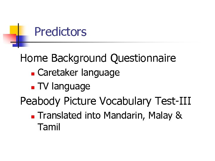 Predictors Home Background Questionnaire Caretaker language n TV language n Peabody Picture Vocabulary Test-III