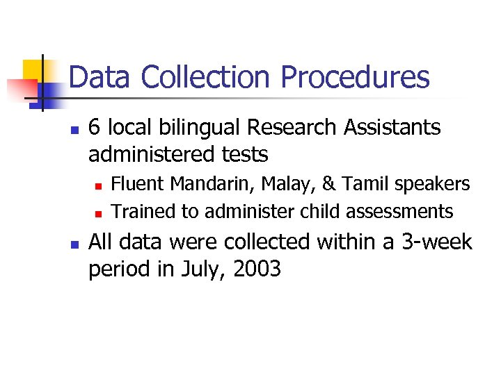 Data Collection Procedures n 6 local bilingual Research Assistants administered tests n n n