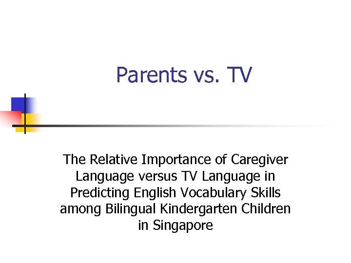 Parents vs. TV The Relative Importance of Caregiver Language versus TV Language in Predicting