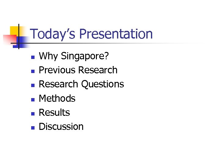 Today's Presentation n n n Why Singapore? Previous Research Questions Methods Results Discussion