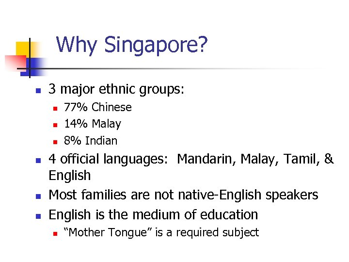 Why Singapore? n 3 major ethnic groups: n n n 77% Chinese 14% Malay