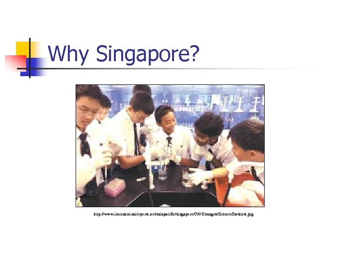 Why Singapore? http: //www. internationalreports. net/asiapacific/singapore/2002/images/Science. Students. jpg