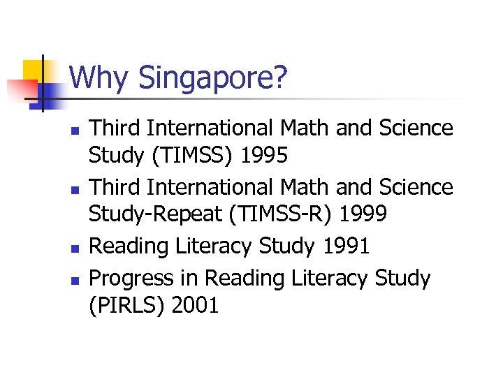 Why Singapore? n n Third International Math and Science Study (TIMSS) 1995 Third International