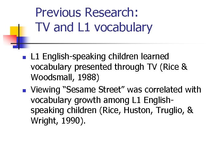 Previous Research: TV and L 1 vocabulary n n L 1 English-speaking children learned