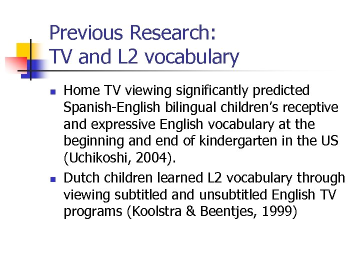 Previous Research: TV and L 2 vocabulary n n Home TV viewing significantly predicted