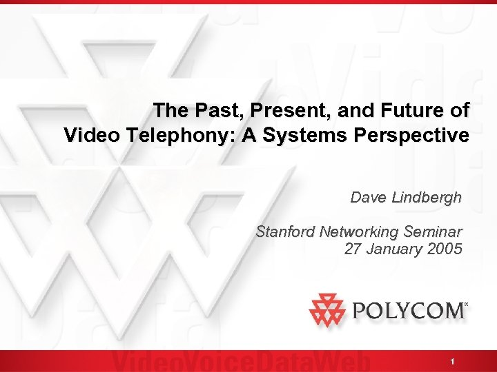 The Past, Present, and Future of Video Telephony: A Systems Perspective Dave Lindbergh Stanford