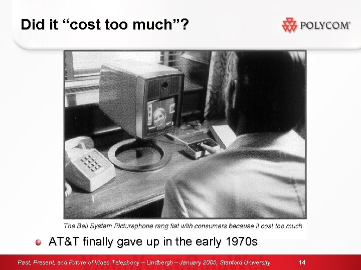 "Did it ""cost too much""? AT&T finally gave up in the early 1970 s"