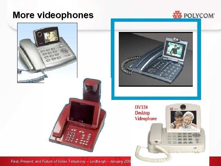 More videophones Past, Present, and Future of Video Telephony – Lindbergh – January 2005,
