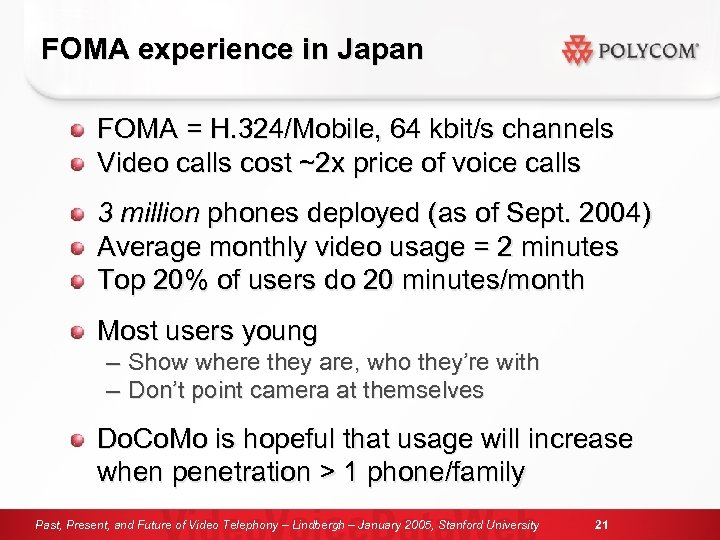 FOMA experience in Japan FOMA = H. 324/Mobile, 64 kbit/s channels Video calls cost