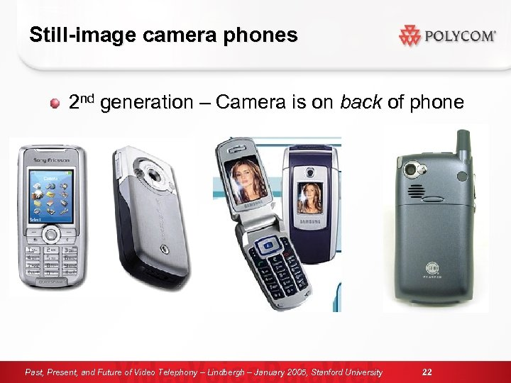 Still-image camera phones 2 nd generation – Camera is on back of phone Past,