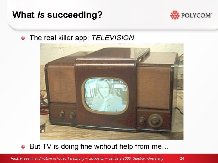 What is succeeding? The real killer app: TELEVISION But TV is doing fine without