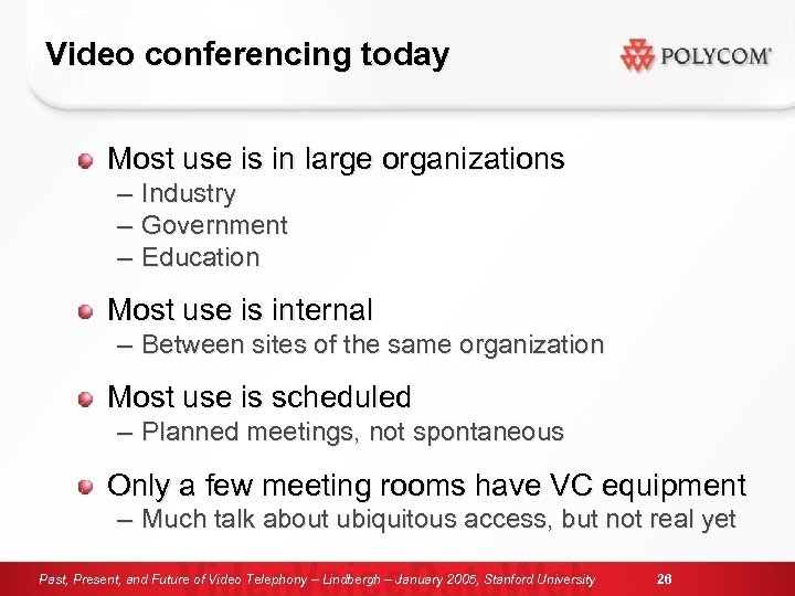 Video conferencing today Most use is in large organizations – – – Industry Government