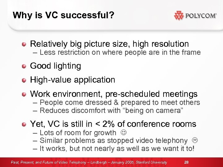 Why is VC successful? Relatively big picture size, high resolution – Less restriction on