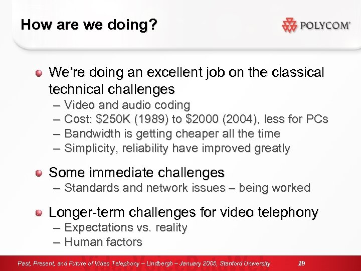 How are we doing? We're doing an excellent job on the classical technical challenges