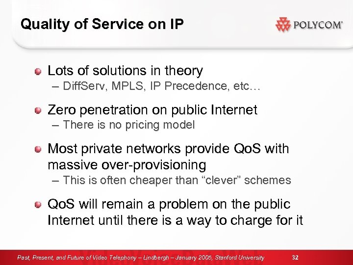 Quality of Service on IP Lots of solutions in theory – Diff. Serv, MPLS,