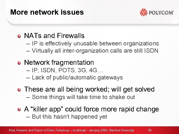 More network issues NATs and Firewalls – – IP is effectively unusable between organizations