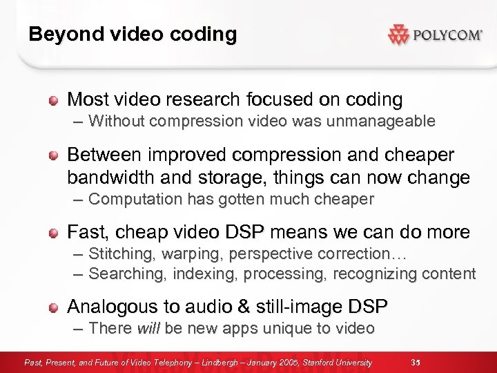 Beyond video coding Most video research focused on coding – Without compression video was