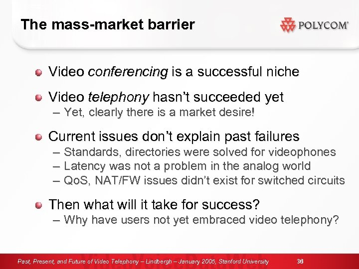 The mass-market barrier Video conferencing is a successful niche Video telephony hasn't succeeded yet