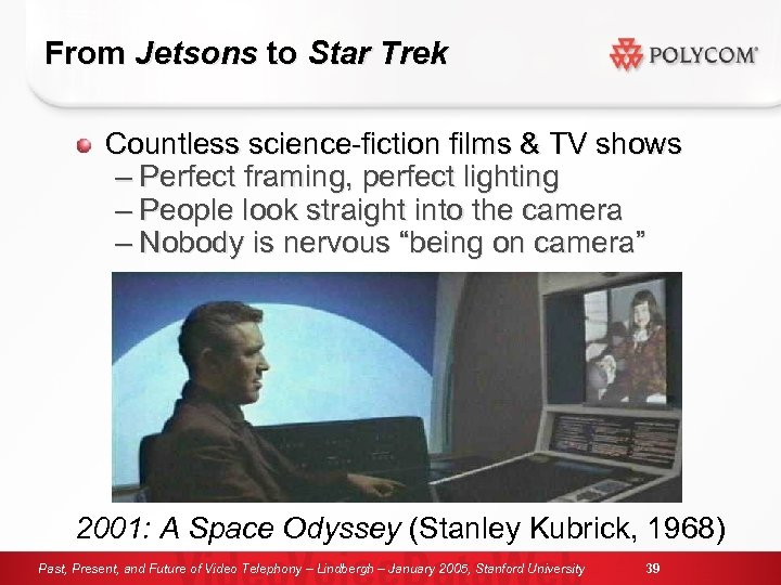 From Jetsons to Star Trek Countless science-fiction films & TV shows – Perfect framing,