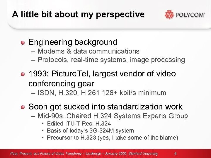 A little bit about my perspective Engineering background – – Modems & data communications