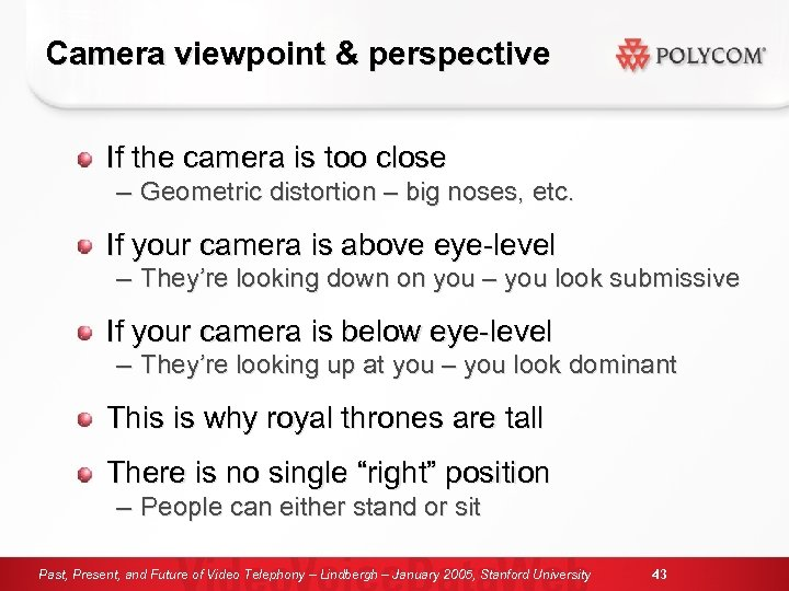 Camera viewpoint & perspective If the camera is too close – Geometric distortion –