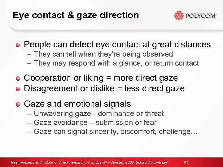 Eye contact & gaze direction People can detect eye contact at great distances –