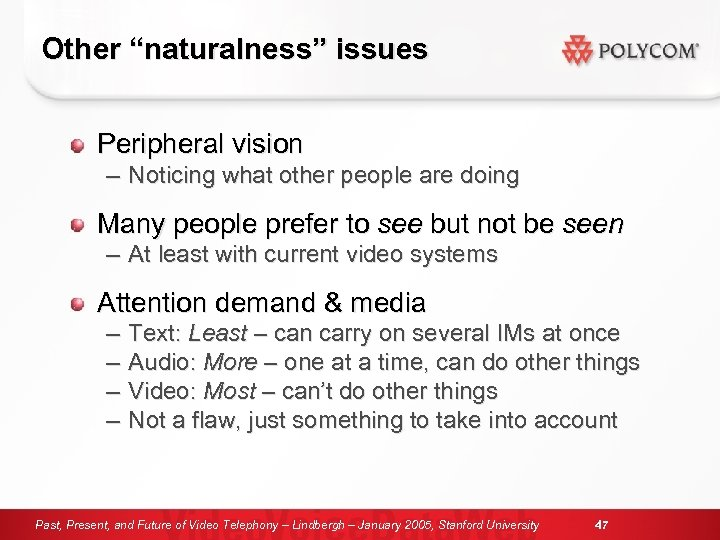 "Other ""naturalness"" issues Peripheral vision – Noticing what other people are doing Many people"