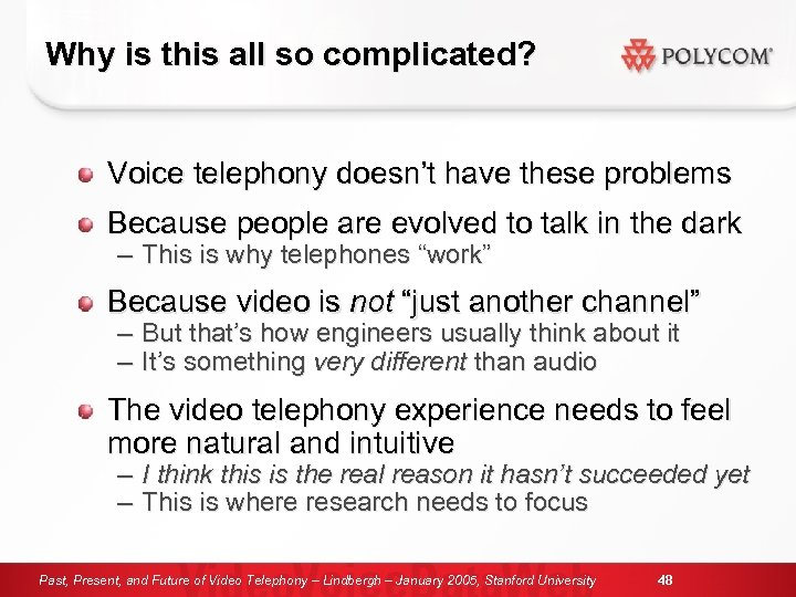 Why is this all so complicated? Voice telephony doesn't have these problems Because people