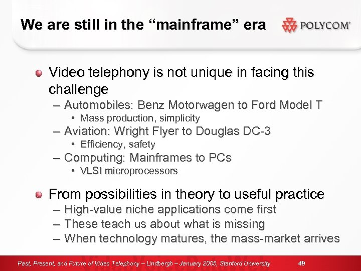 "We are still in the ""mainframe"" era Video telephony is not unique in facing"