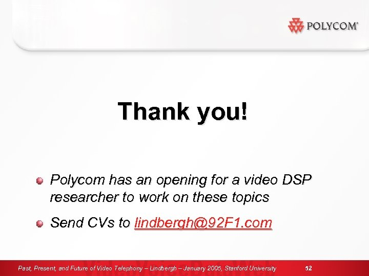 Thank you! Polycom has an opening for a video DSP researcher to work on