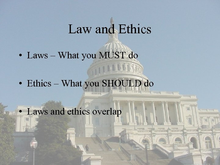 Law and Ethics • Laws – What you MUST do • Ethics – What